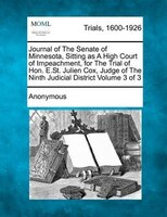 Journal Of The Senate Of Minnesota, Sitting As A High Court Of Impeachment, For The Trial Of Hon. E.st. Julien Cox, Judge Of The N
