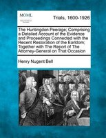 The Huntingdon Peerage; Comprising A Detailed Account Of The Evidence And Proceedings Connected With The Recent Restoration Of The