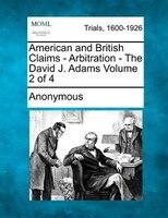 American And British Claims - Arbitration - The David J. Adams Volume 2 Of 4