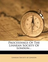 Proceedings Of The Linnean Society Of London...