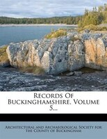 Records Of Buckinghamshire, Volume 5...