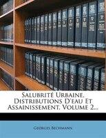 Salubrité Urbaine, Distributions D'eau Et Assainissement, Volume 2...