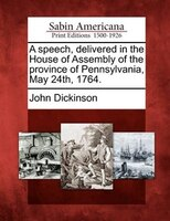 A Speech, Delivered In The House Of Assembly Of The Province Of Pennsylvania, May 24th, 1764.