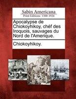 Apocalypse De Chiokoyhikoy, Chéf Des Iroquois, Sauvages Du Nord De L'amerique.