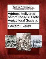 Address Delivered Before The N.y. State Agricultural Society.