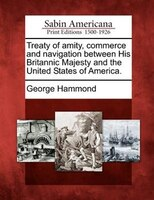 Treaty Of Amity, Commerce And Navigation Between His Britannic Majesty And The United States Of America.