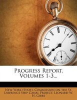 Progress Report, Volumes 1-3...