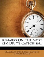 Remarks On 'the Most Rev. Dr. **'s Catechism...