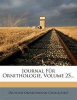 Journal Für Ornithologie, Volume 25...