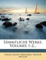 Sämmtliche Werke, Volumes 1-2...