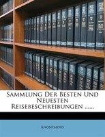 Sammlung Der Besten Und Neuesten Reisebeschreibungen ......