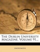 The Dublin University Magazine, Volume 91...
