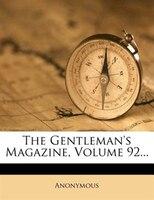 The Gentleman's Magazine, Volume 92...