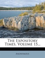 The Expository Times, Volume 15...