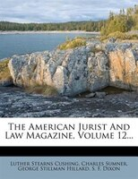The American Jurist And Law Magazine, Volume 12...