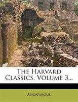 The Harvard Classics, Volume 3...