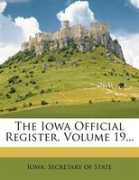 The Iowa Official Register, Volume 19...
