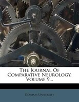 The Journal Of Comparative Neurology, Volume 9...