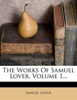 The Works Of Samuel Lover, Volume 1...
