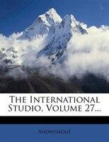 The International Studio, Volume 27...