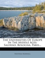 The Universities Of Europe In The Middle Ages: Salerno. Bologna. Paris...