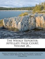 The Weekly Reporter: Appellate High Court, Volume 20...
