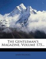 The Gentleman's Magazine, Volume 175...