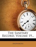 The Sanitary Record, Volume 19...