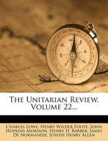 The Unitarian Review, Volume 22...