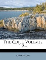 The Quill, Volumes 1-3...