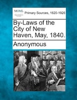 By-laws Of The City Of New Haven, May, 1840.