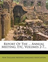 Report Of The ... Annual Meeting, Etc, Volumes 2-7...