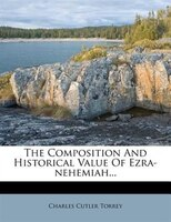 The Composition And Historical Value Of Ezra-nehemiah...