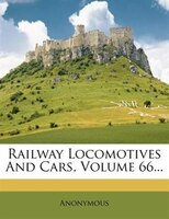 Railway Locomotives And Cars, Volume 66...
