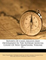 Reports Of Cases Argued And Determined In The Supreme Judicial Court Of New Hampshire, Volume 37...