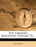The Farmer's Magazine, Volume 76...