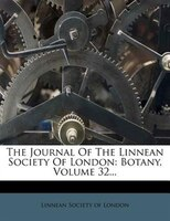 The Journal Of The Linnean Society Of London: Botany, Volume 32...