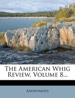 The American Whig Review, Volume 8...
