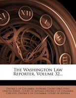 The Washington Law Reporter, Volume 32...
