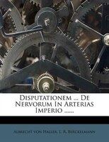 Disputationem ... De Nervorum In Arterias Imperio ......