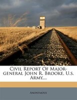 Civil Report Of Major-general John R. Brooke, U.s. Army,...