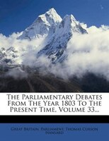 The Parliamentary Debates From The Year 1803 To The Present Time, Volume 33...