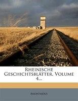 Rheinische Geschichtsblõtter, Volume 4...