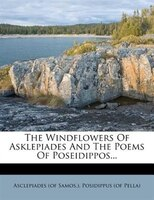 The Windflowers Of Asklepiades And The Poems Of Poseidippos...