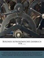 Berliner Astronomisches Jahrbuch Für ......