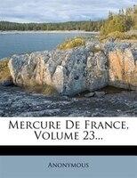 Mercure De France, Volume 23...