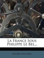 La France Sous Philippe Le Bel...