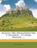 Manuel Des Irrigations Par F. Villeroy,... Et Adam Muller,......