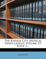 The Kansas City Medical Index-lancet, Volume 19, Issue 3...