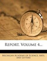 Report, Volume 4...